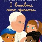 Papa Francisc a publicat o nouă carte pentru copii - ''I bambini sono speranza''